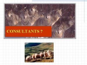 CONSULTANTS CONSULTANTS Sheep in Wolfs Clothing By Gary