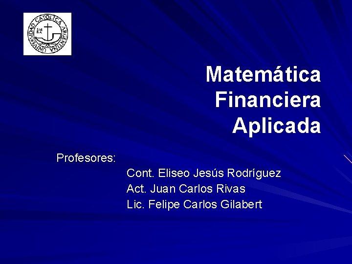 Matemtica Financiera Aplicada Profesores Cont Eliseo Jess Rodrguez