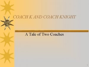 COACH K AND COACH KNIGHT A Tale of