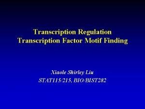 Transcription Regulation Transcription Factor Motif Finding Xiaole Shirley
