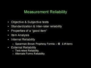 Measurement Reliability Objective Subjective tests Standardization Interrater reliability