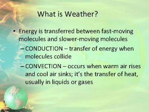 What is Weather Energy is transferred between fastmoving