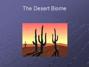 The Desert Biome Desert Characterization A Desert is