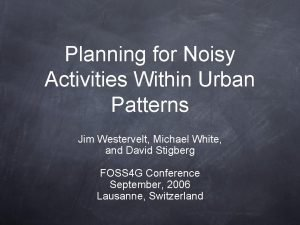 Planning for Noisy Activities Within Urban Patterns Jim