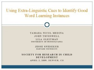 Using ExtraLinguistic Cues to Identify Good Word Learning