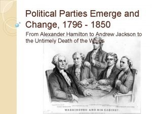 Political Parties Emerge and Change 1796 1850 From
