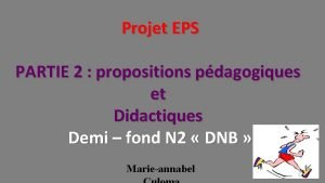 Projet EPS PARTIE 2 propositions pdagogiques et Didactiques