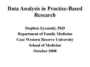Data Analysis in PracticeBased Research Stephen Zyzanski Ph
