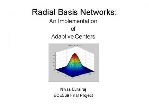 Radial Basis Networks An Implementation of Adaptive Centers