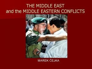 THE MIDDLE EAST and the MIDDLE EASTERN CONFLICTS