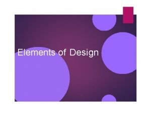 Elements of Design Elements of Art The elements