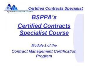 Certified Contracts Specialist BSPPAs Certified Contracts Specialist Course