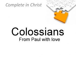 Complete in Christ Colossians From Paul with love