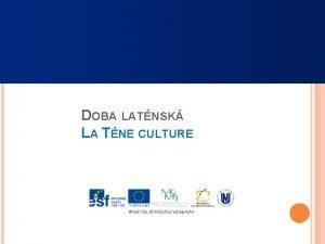 DOBA LATNSK LA TNE CULTURE PERIODIZACE TIMELINE asn
