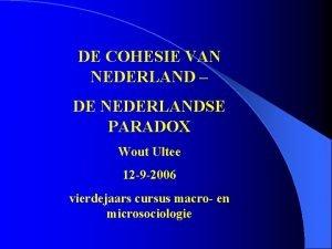 DE COHESIE VAN NEDERLAND DE NEDERLANDSE PARADOX Wout