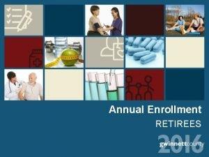 Annual Enrollment RETIREES 2016 Annual Enrollment October 12