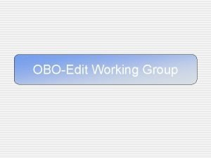 OBOEdit Working Group Working Group Accomplishments About to