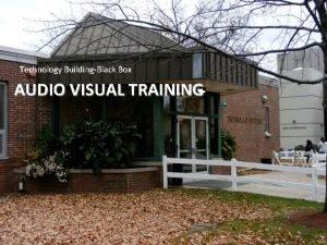 Technology BuildingBlack Box AUDIO VISUAL TRAINING Black Box