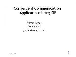 Convergent Communication Applications Using SIP Yoram Arbel Comox