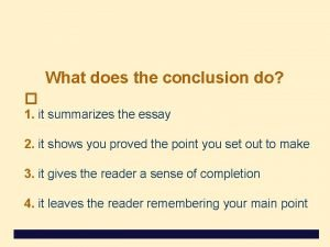 What does the conclusion do 1 it summarizes