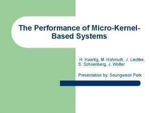 The Performance of MicroKernel Based Systems H Haertig