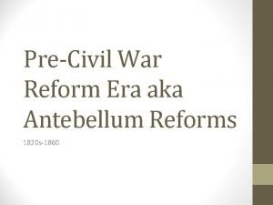 PreCivil War Reform Era aka Antebellum Reforms 1820
