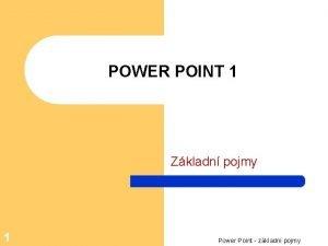 POWER POINT 1 Zkladn pojmy 1 Power Point