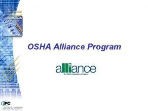 OSHA Alliance Program OSHA Alliance Program n Facilitates