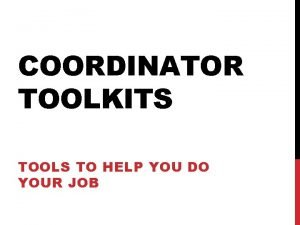 COORDINATOR TOOLKITS TOOLS TO HELP YOU DO YOUR