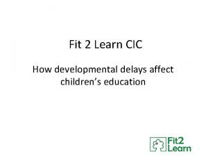 Fit 2 Learn CIC How developmental delays affect