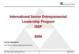International Senior Entrepreneurial Leadership Program ISEP 2004 Prof
