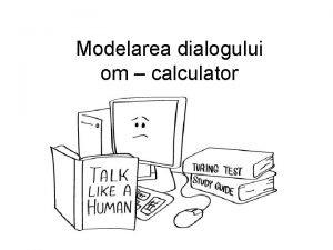 Modelarea dialogului om calculator Dialog structura general Dialog