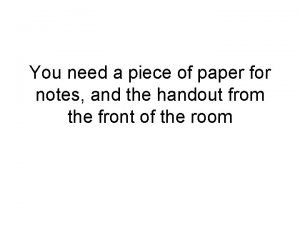 You need a piece of paper for notes