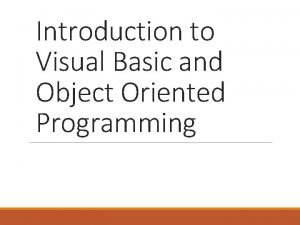 Introduction to Visual Basic and Object Oriented Programming