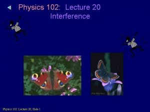 Physics 102 Lecture 20 Interference Physics 102 Lecture