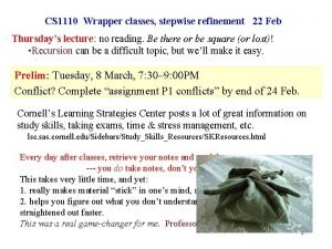 CS 1110 Wrapper classes stepwise refinement 22 Feb