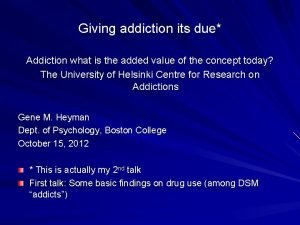 Giving addiction its due Addiction what is the