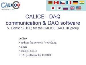 CALICE DAQ communication DAQ software V Bartsch UCL