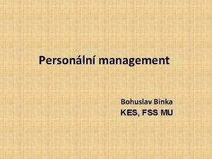 Personln management Bohuslav Binka KES FSS MU Pravidla