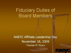 Fiduciary Duties of Board Members NAEYC Affiliate Leadership