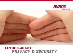 AAN DE SLAG MET PRIVACY SECURITY Aan de
