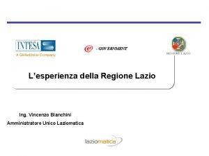 GOVERNMENT Lesperienza della Regione Lazio Ing Vincenzo Bianchini