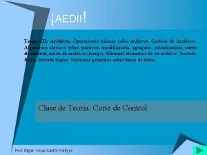 AEDII Tema XII Archivos Operaciones bsicas sobre archivos