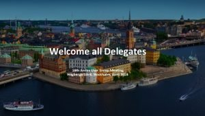 Welcome all Delegates 16 th Aiolos User Group