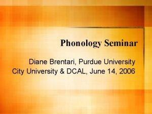 Phonology Seminar Diane Brentari Purdue University City University