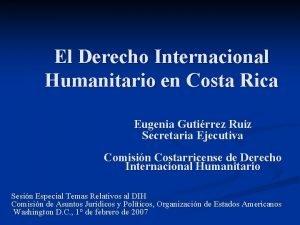 El Derecho Internacional Humanitario en Costa Rica Eugenia