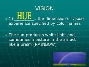 VISION n n 1 the dimension of visual