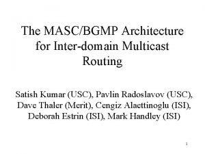 The MASCBGMP Architecture for Interdomain Multicast Routing Satish