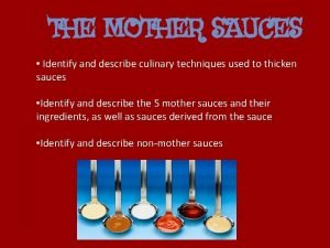 THE MOTHER SAUCES Identify and describe culinary techniques