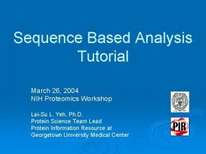 Sequence Based Analysis Tutorial March 26 2004 NIH